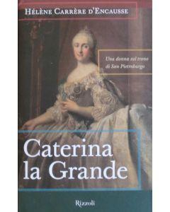 CATERINA LA GRANDE - Una donna sul trono di San Pietroburgo di Helene Carrere d'Encausse
