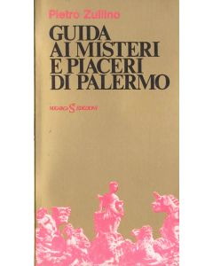GUIDA AI MISTERI E PIACERI DI PALERMO di Pietro Zullino