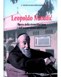 LEOPOLDO MANDIC Santo della Riconciliazione e dell'Ecumenismo Spirituale di Pietro Bernardi
