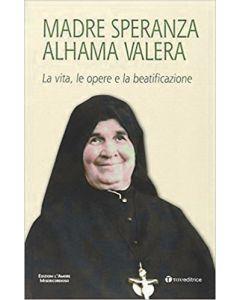 Madre Speranza Alhama Valera. La vita, le opere e la beatificazione.