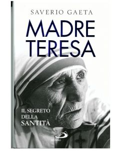 Madre Teresa - Il segreto della Santità di Saverio Gaeta