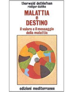 MALATTIE E DESTINO Il valore e il messaggio della malattia di T. Dethlefsen e R. Dahlke