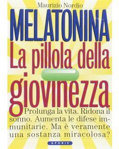 MELATONINA LA PILLOLA DELLA GIOVINEZZA di Maurizio Nordio