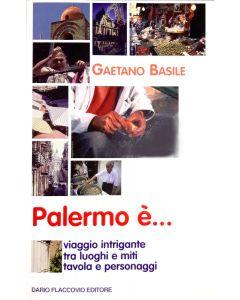 PALERMO É...Viaggio intrigante tra luoghi e miti, tavola e personaggi di Gaetano Basile