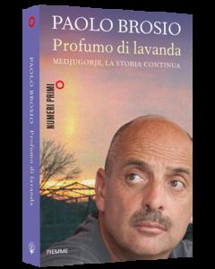Profumo di lavanda - Medjugorje, la storia continua di Paolo Brosio