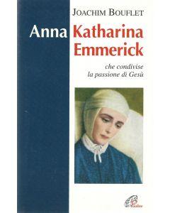 ANNA KATHARINA EMMERICK Che condivise la passione di Gesù di Joachim Bouflet