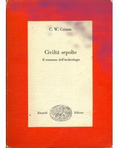 CIVILTÁ SEPOLTE Il Romanzo dell' archeologia di C.W. Ceram