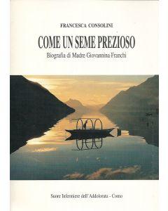 COME UN SEME PREZIOSO - Biografia di Madre Giovannina Franchi di F. Consolini