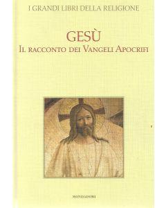 GESU' IL RACCONTO DEI VANGELI APOCRIFI - I Grandi libri della religione Mondadori