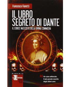 IL LIBRO SEGRETO DI DANTE Il codice nascosto della divina commedia di Francesco Fioretti
