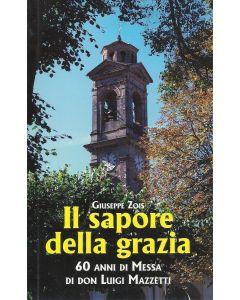 IL SAPORE DELLA GRAZIA - 60 anni di Messa di Don Luigi Mazzetti di Giuseppe Zois