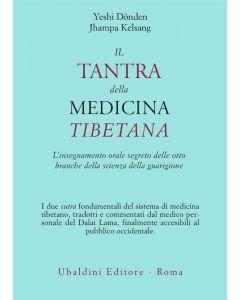IL TANTRA DELLA MEDICINA TIBETANA L'insegnamento orale segreto delle otto branche della scienza della guarigioni di Donden Yeshi, Jhampa Kelsang