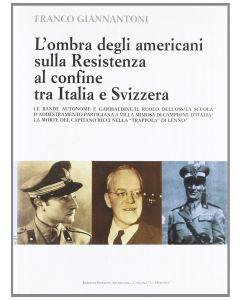 L'OMBRA DEGLI AMERICANI SULLA RESISTENZA AL CONFINE TRA ITALIA E SVIZZERA di Franco Giannantoni