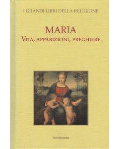MARIA. VITA, APPARIZIONI, PREGHIERE - I grandi libri della religione Mondadori