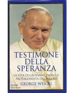 TESTIMONE DELLA SPERANZA La vita di Giovanni Paolo II Protagonista del secolo di George Weigel