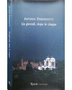 UN GIOVEDI DOPO LE CINQUE di Antonio Debenedetti